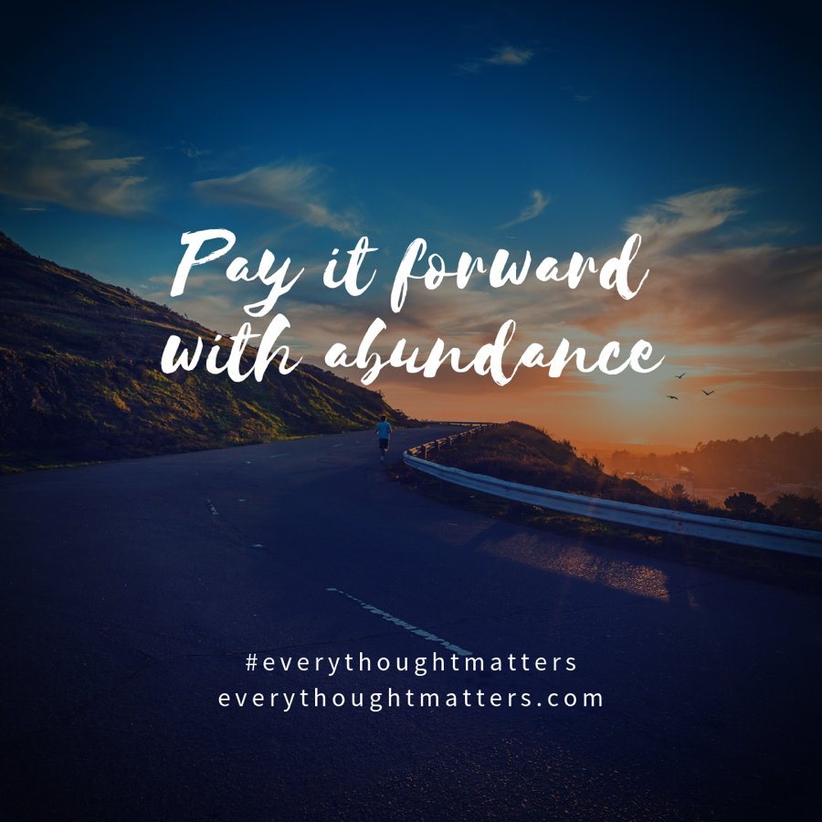 Pay it forward with abundance