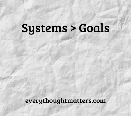 Systems versus Goals